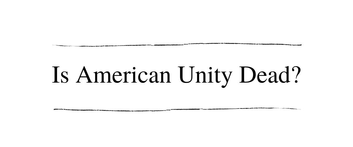 Is American Unity Dead?